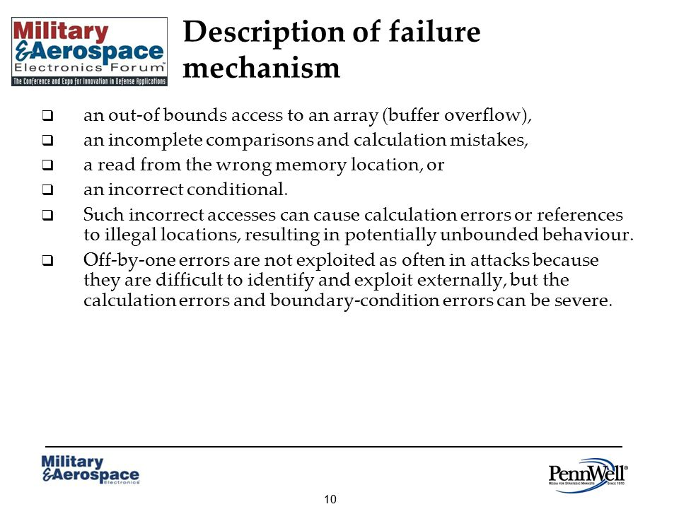 10 Description of failure mechanism an out-of bounds access to an array (buffer overflow), an incomplete comparisons and calculation mistakes, a read from the wrong memory location, or an incorrect conditional.