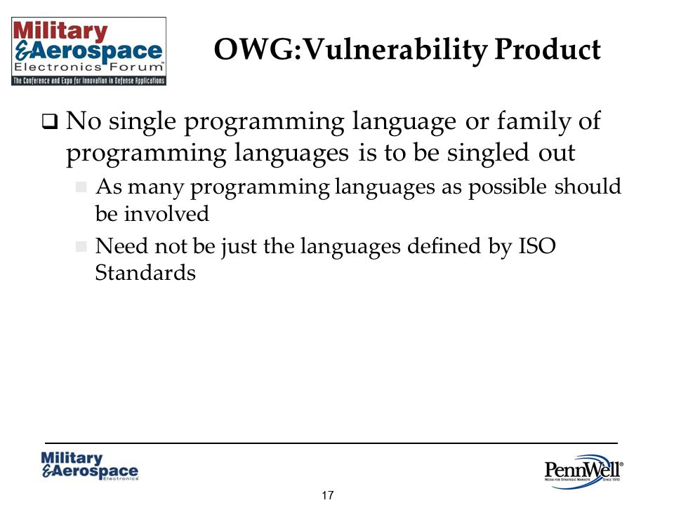 17 OWG:Vulnerability Product No single programming language or family of programming languages is to be singled out As many programming languages as possible should be involved Need not be just the languages defined by ISO Standards