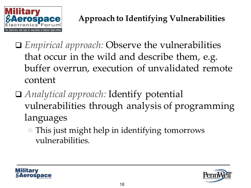 18 Approach to Identifying Vulnerabilities Empirical approach: Observe the vulnerabilities that occur in the wild and describe them, e.g.