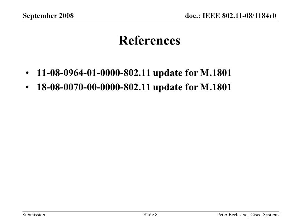 doc.: IEEE /1184r0 Submission September 2008 Peter Ecclesine, Cisco SystemsSlide 8 References update for M update for M.1801