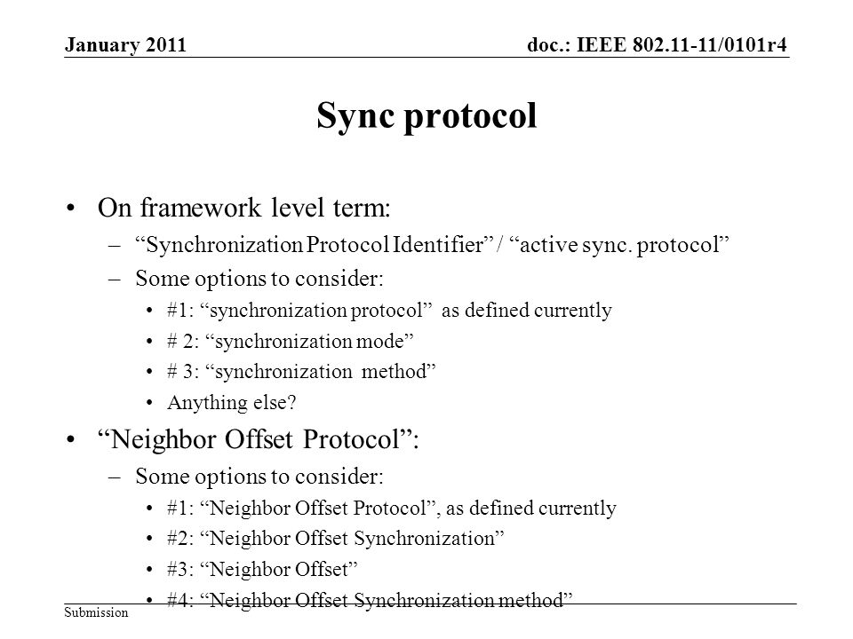 doc.: IEEE 802.11-11/0101r4 Submission January 2011 Sync protocol On framework level term: –Synchronization Protocol Identifier / active sync.