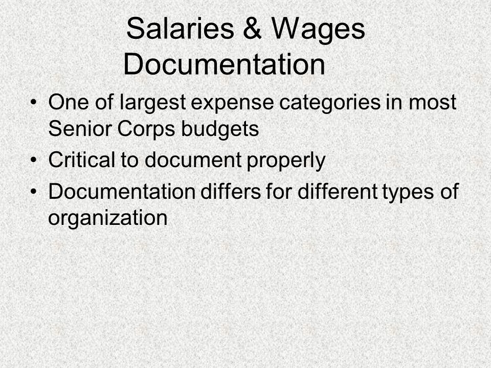 Salaries & Wages Documentation One of largest expense categories in most Senior Corps budgets Critical to document properly Documentation differs for different types of organization