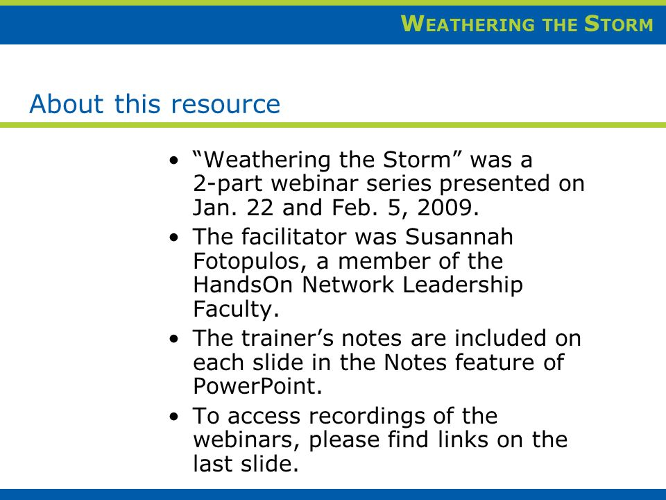W EATHERING THE S TORM About this resource Weathering the Storm was a 2-part webinar series presented on Jan.