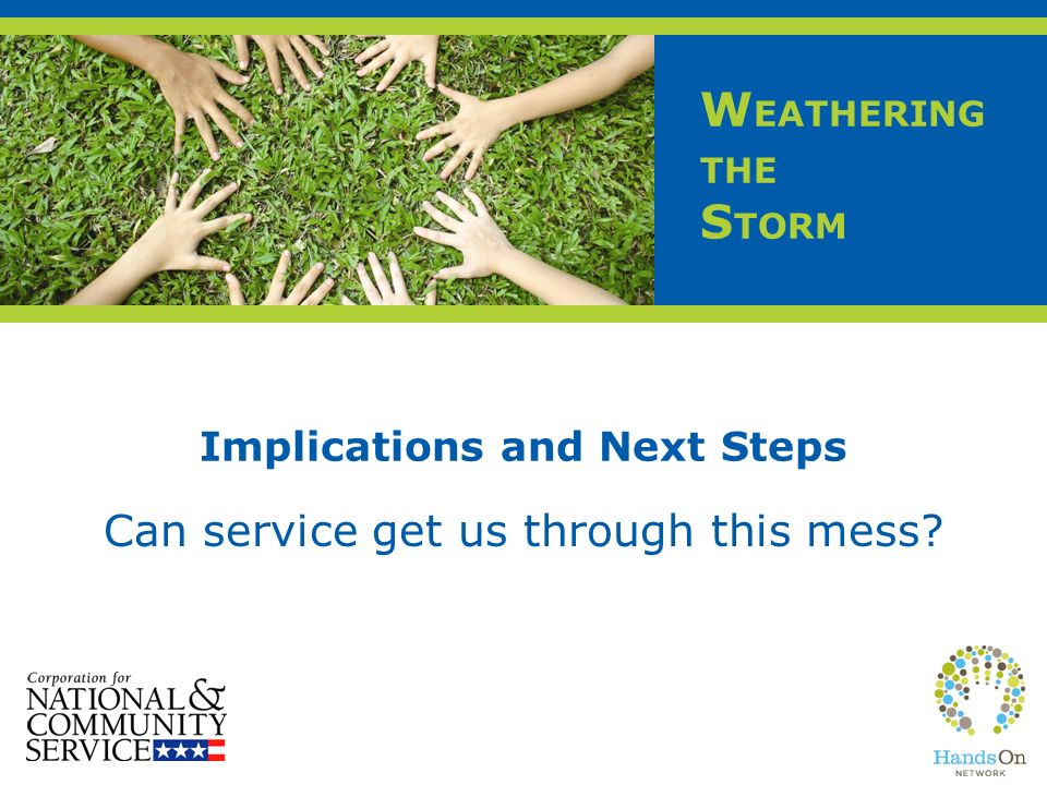 W EATHERING THE S TORM Implications and Next Steps Can service get us through this mess