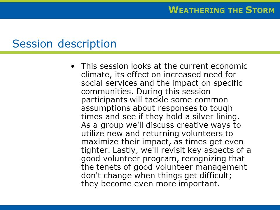 W EATHERING THE S TORM Session description This session looks at the current economic climate, its effect on increased need for social services and the impact on specific communities.