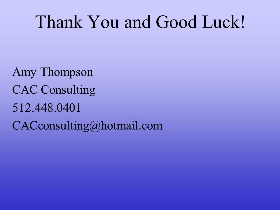 Thank You and Good Luck! Amy Thompson CAC Consulting