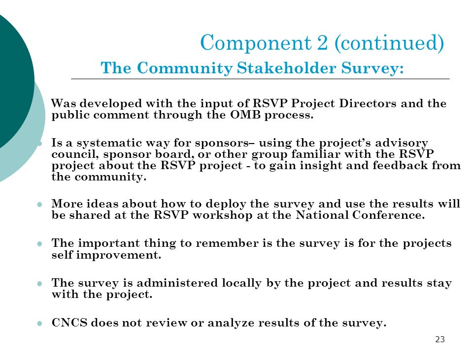 23 Component 2 (continued) The Community Stakeholder Survey: Was developed with the input of RSVP Project Directors and the public comment through the OMB process.