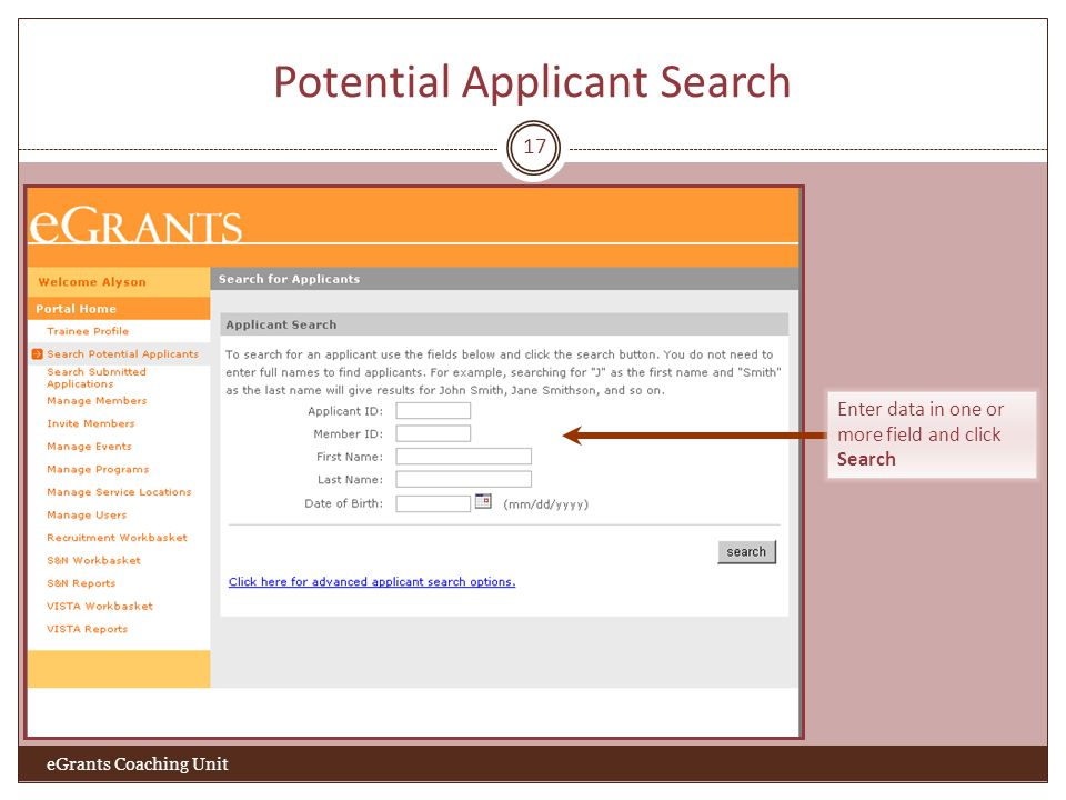 Potential Applicant Search 17 eGrants Coaching Unit Enter data in one or more field and click Search