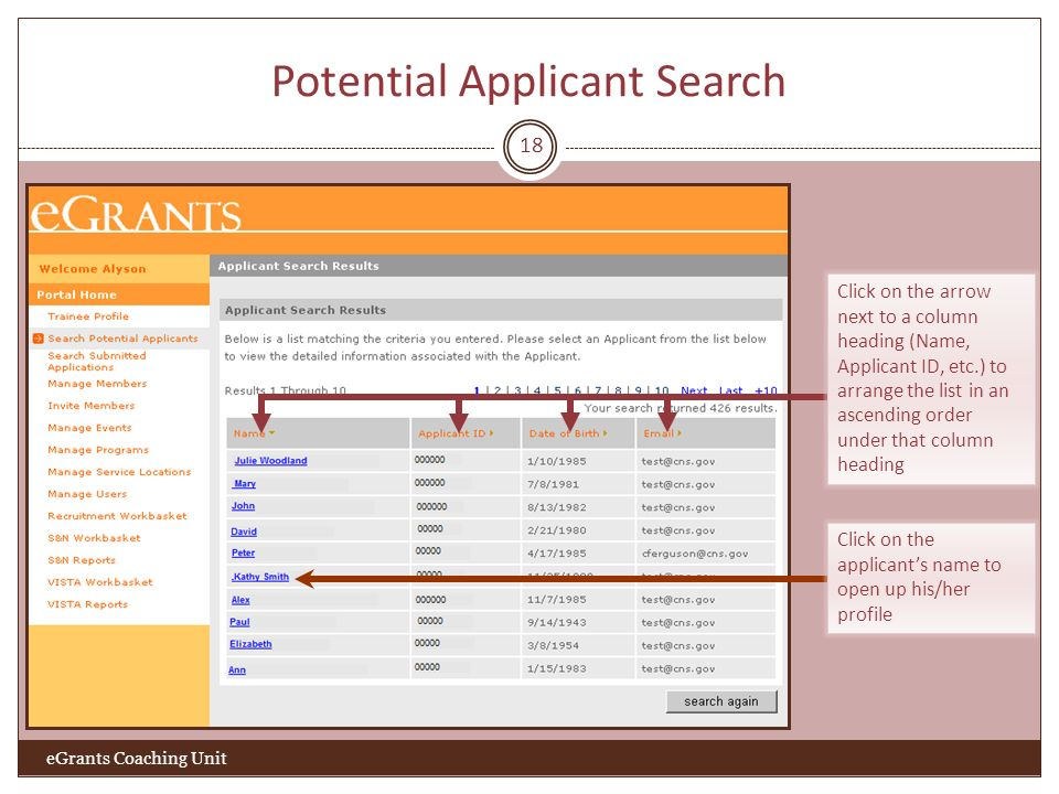 Potential Applicant Search 18 eGrants Coaching Unit Click on the applicants name to open up his/her profile Click on the arrow next to a column heading (Name, Applicant ID, etc.) to arrange the list in an ascending order under that column heading
