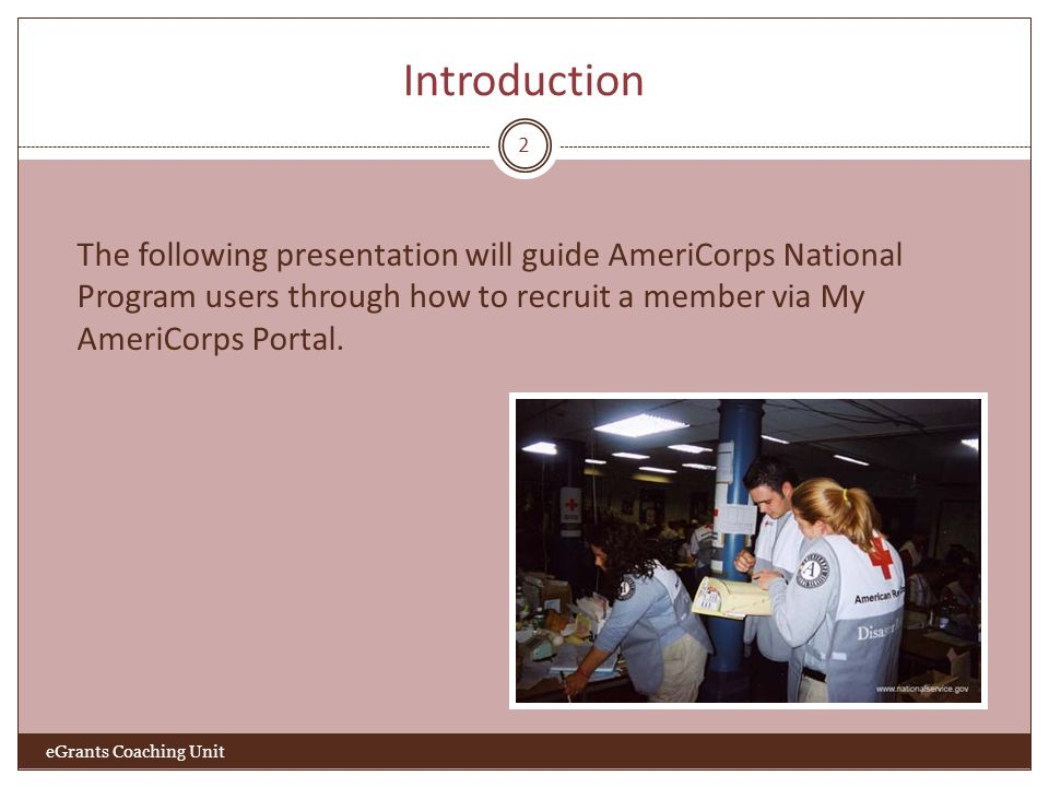 Introduction 2 The following presentation will guide AmeriCorps National Program users through how to recruit a member via My AmeriCorps Portal.