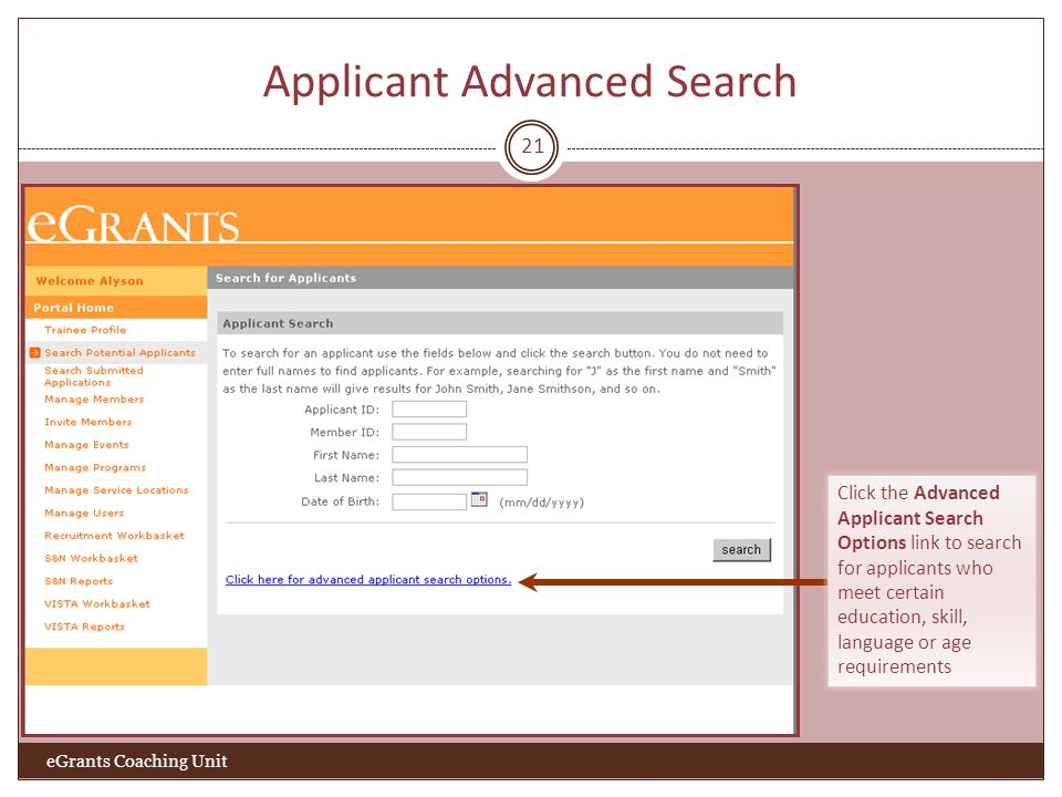 Applicant Advanced Search 21 eGrants Coaching Unit Click the Advanced Applicant Search Options link to search for applicants who meet certain education, skill, language or age requirements