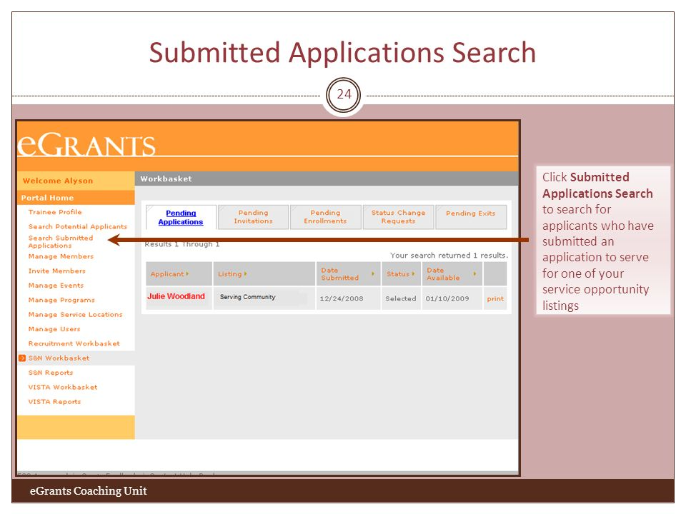 Submitted Applications Search 24 Click Submitted Applications Search to search for applicants who have submitted an application to serve for one of your service opportunity listings eGrants Coaching Unit