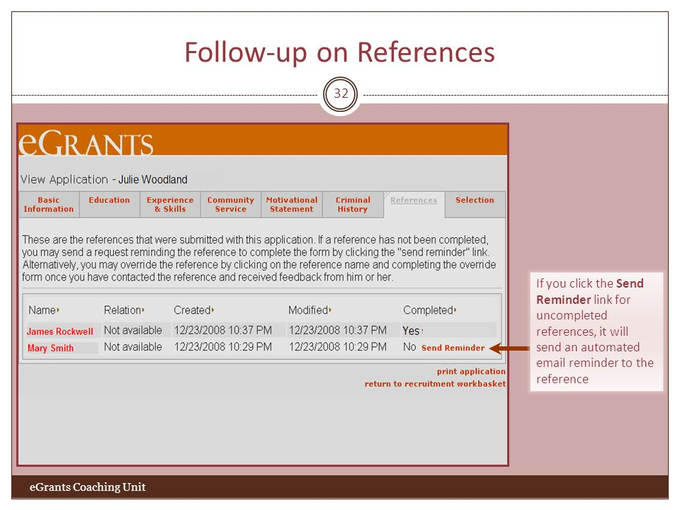 Follow-up on References 32 If you click the Send Reminder link for uncompleted references, it will send an automated  reminder to the reference eGrants Coaching Unit