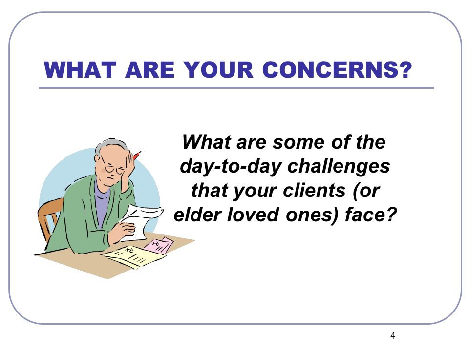 4 WHAT ARE YOUR CONCERNS.