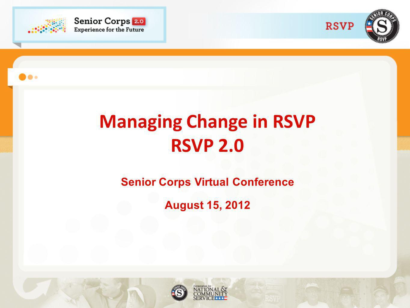 Managing Change in RSVP RSVP 2.0 Senior Corps Virtual Conference August 15, 2012