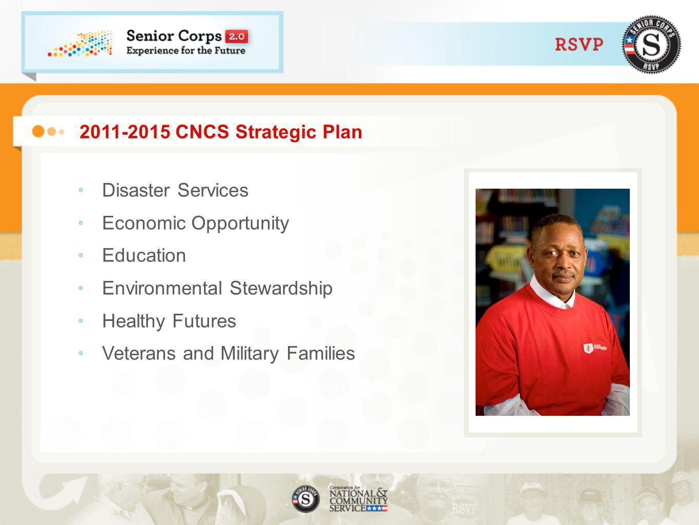2011-2015 CNCS Strategic Plan Disaster Services Economic Opportunity Education Environmental Stewardship Healthy Futures Veterans and Military Families