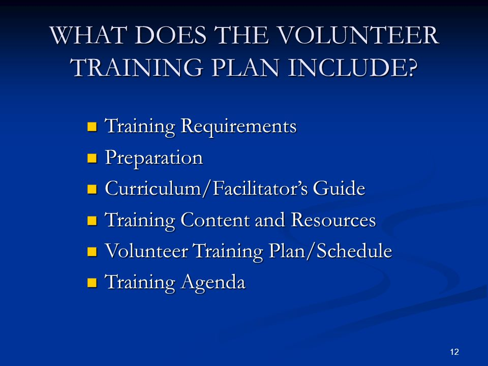 12 WHAT DOES THE VOLUNTEER TRAINING PLAN INCLUDE.