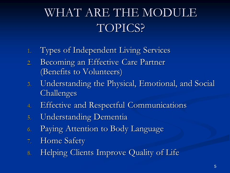 5 WHAT ARE THE MODULE TOPICS. 1. Types of Independent Living Services 2.