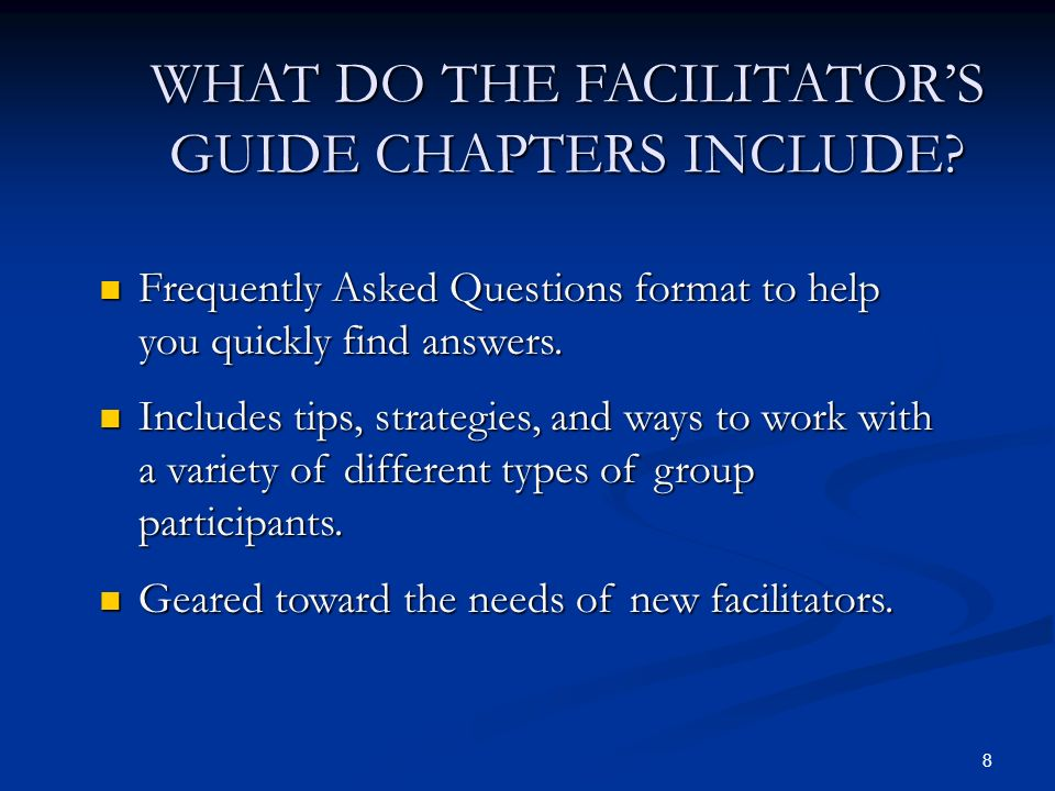 8 WHAT DO THE FACILITATORS GUIDE CHAPTERS INCLUDE.
