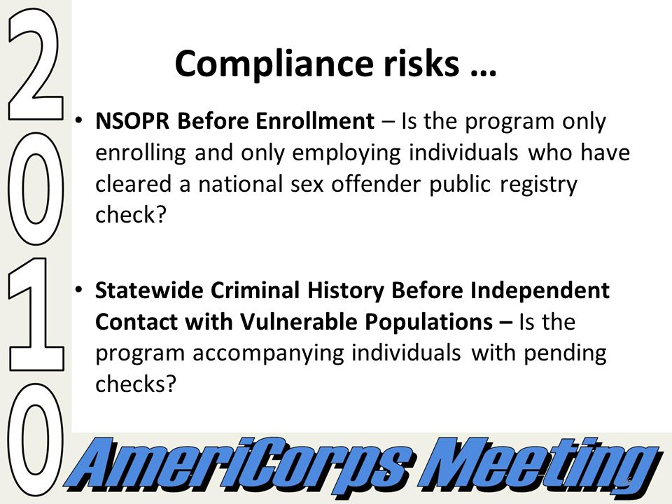 16 Compliance risks … NSOPR Before Enrollment – Is the program only enrolling and only employing individuals who have cleared a national sex offender public registry check.