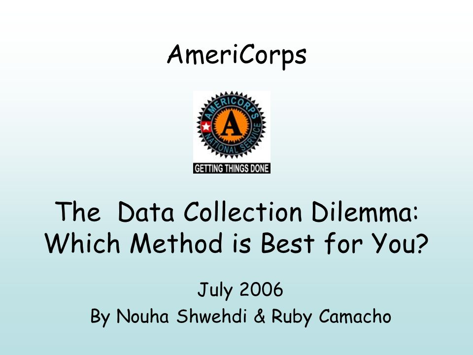 AmeriCorps The Data Collection Dilemma: Which Method is Best for You.