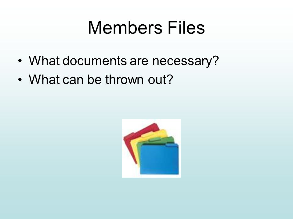 Members Files What documents are necessary What can be thrown out