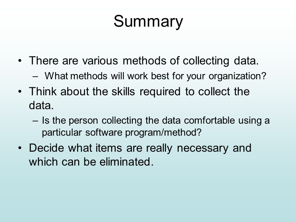 Summary There are various methods of collecting data.