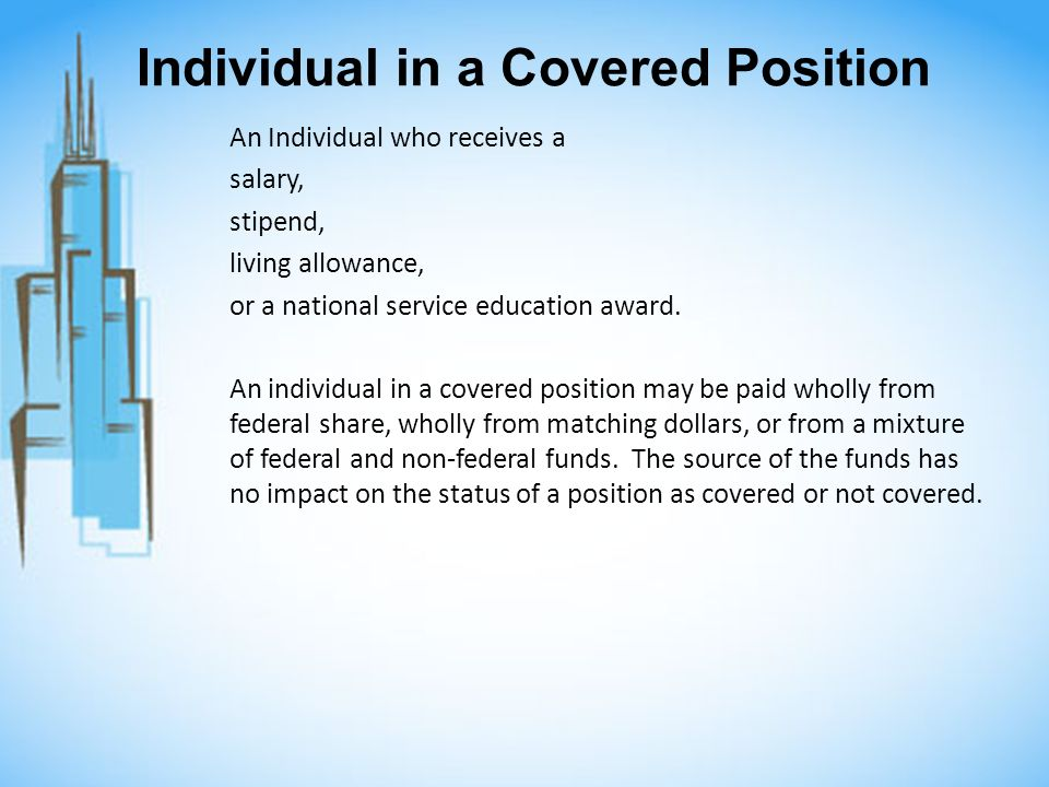 Individual in a Covered Position An Individual who receives a salary, stipend, living allowance, or a national service education award.