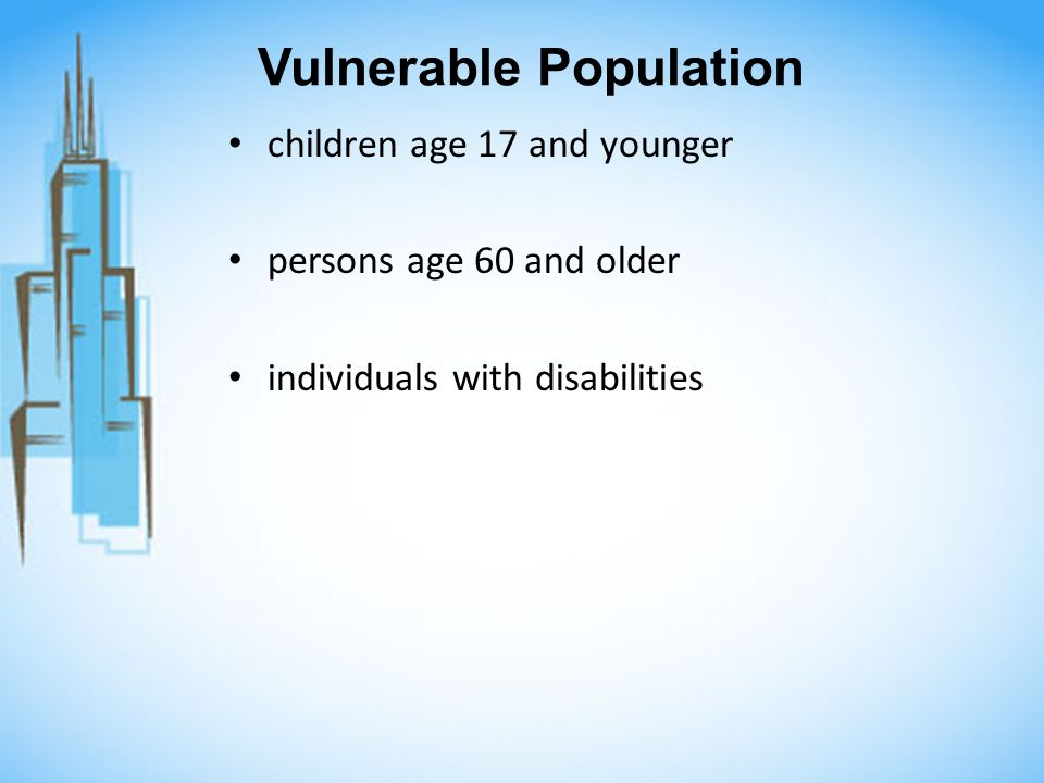 Vulnerable Population children age 17 and younger persons age 60 and older individuals with disabilities