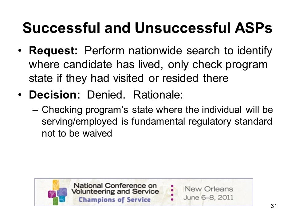 31 Successful and Unsuccessful ASPs Request: Perform nationwide search to identify where candidate has lived, only check program state if they had visited or resided there Decision: Denied.