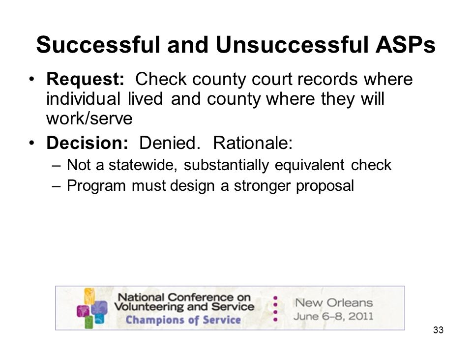 33 Successful and Unsuccessful ASPs Request: Check county court records where individual lived and county where they will work/serve Decision: Denied.