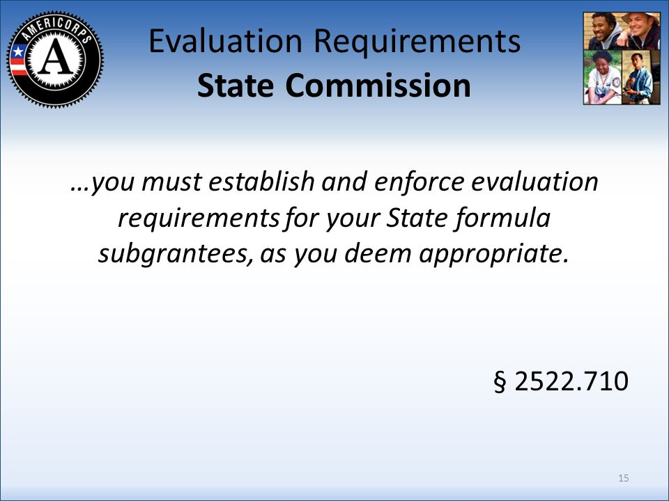 Evaluation Requirements State Commission …you must establish and enforce evaluation requirements for your State formula subgrantees, as you deem appropriate.