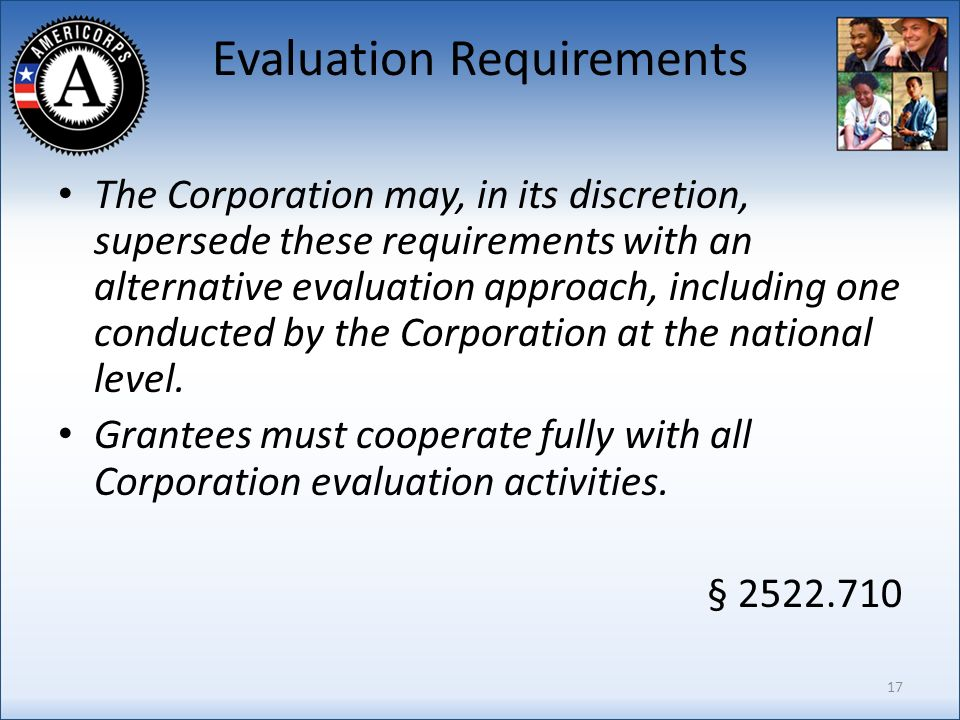 Evaluation Requirements The Corporation may, in its discretion, supersede these requirements with an alternative evaluation approach, including one conducted by the Corporation at the national level.