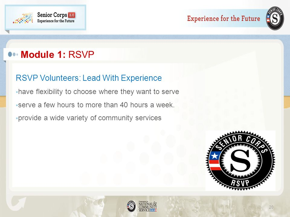 Module 1: RSVP RSVP Volunteers: Lead With Experience have flexibility to choose where they want to serve serve a few hours to more than 40 hours a week.