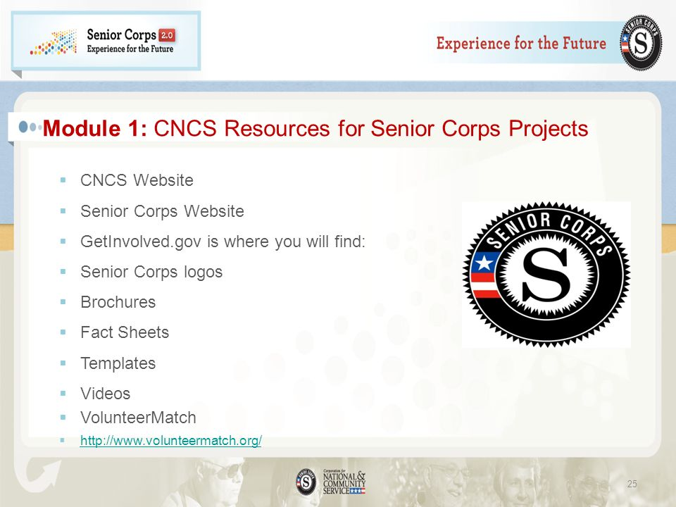 Module 1: CNCS Resources for Senior Corps Projects CNCS Website Senior Corps Website GetInvolved.gov is where you will find: Senior Corps logos Brochures Fact Sheets Templates Videos VolunteerMatch http://www.volunteermatch.org/ 25