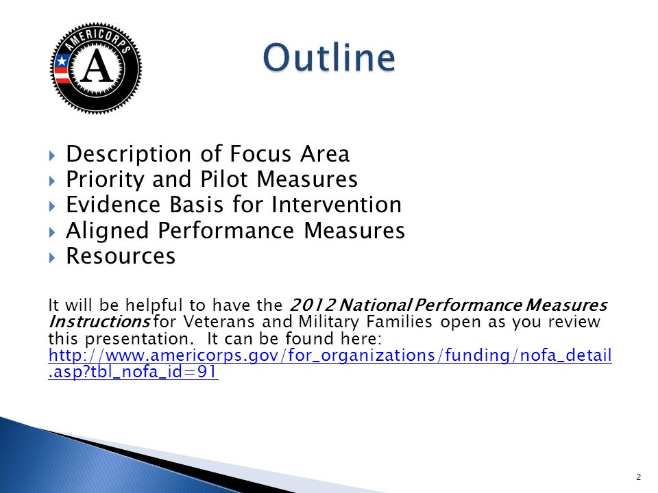 Description of Focus Area Priority and Pilot Measures Evidence Basis for Intervention Aligned Performance Measures Resources It will be helpful to have the 2012 National Performance Measures Instructions for Veterans and Military Families open as you review this presentation.