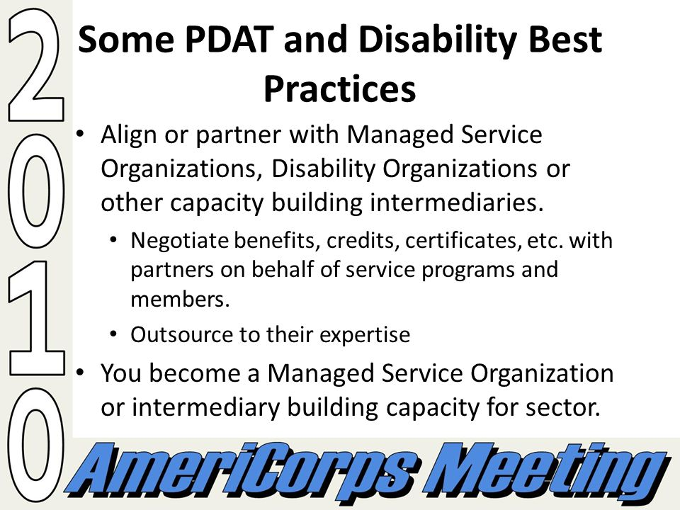 Some PDAT and Disability Best Practices Align or partner with Managed Service Organizations, Disability Organizations or other capacity building intermediaries.