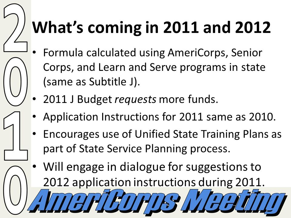 Whats coming in 2011 and 2012 Formula calculated using AmeriCorps, Senior Corps, and Learn and Serve programs in state (same as Subtitle J).