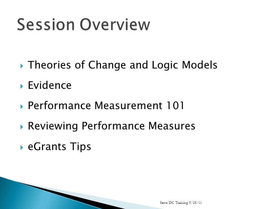 Theories of Change and Logic Models Evidence Performance Measurement 101 Reviewing Performance Measures eGrants Tips Serve DC Training 9/28/11