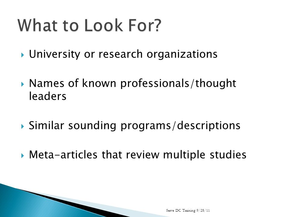 University or research organizations Names of known professionals/thought leaders Similar sounding programs/descriptions Meta-articles that review multiple studies Serve DC Training 9/28/11