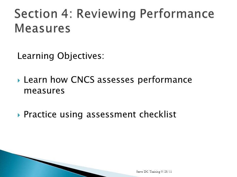 Learning Objectives: Learn how CNCS assesses performance measures Practice using assessment checklist Serve DC Training 9/28/11