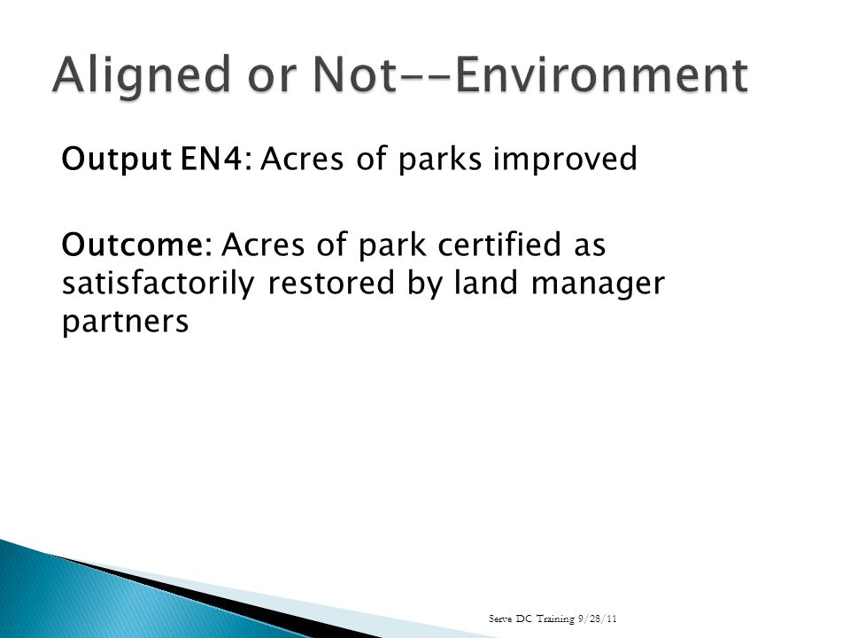 Output EN4: Acres of parks improved Outcome: Acres of park certified as satisfactorily restored by land manager partners Serve DC Training 9/28/11