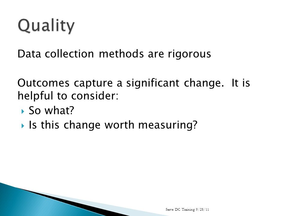 Data collection methods are rigorous Outcomes capture a significant change.