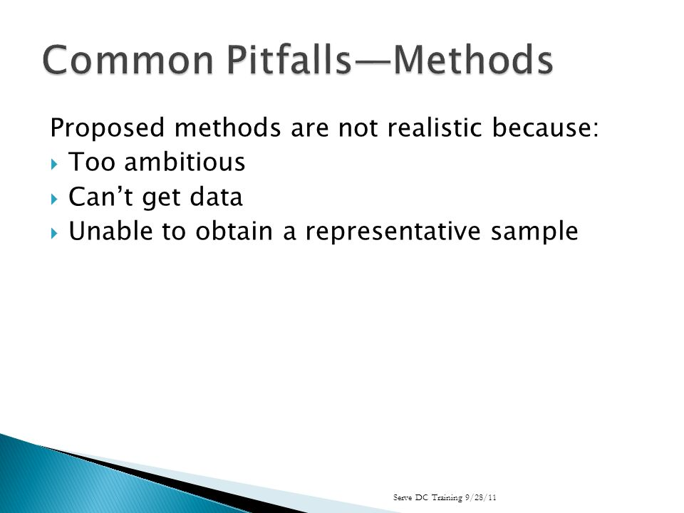 Proposed methods are not realistic because: Too ambitious Cant get data Unable to obtain a representative sample Serve DC Training 9/28/11