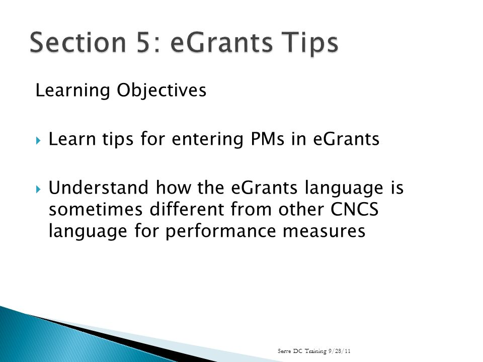 Learning Objectives Learn tips for entering PMs in eGrants Understand how the eGrants language is sometimes different from other CNCS language for performance measures Serve DC Training 9/28/11