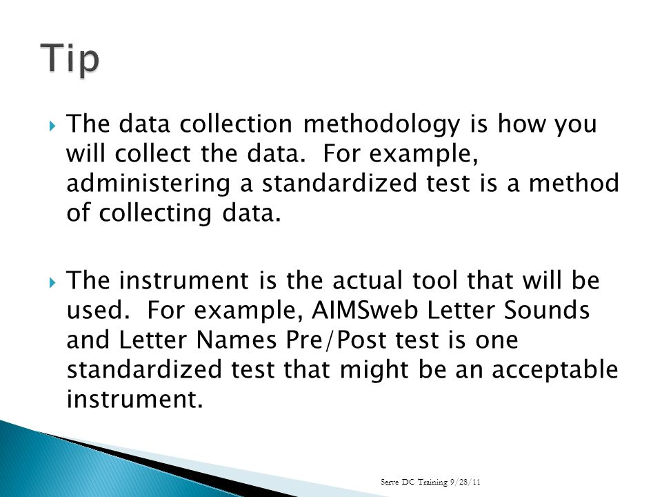 The data collection methodology is how you will collect the data.