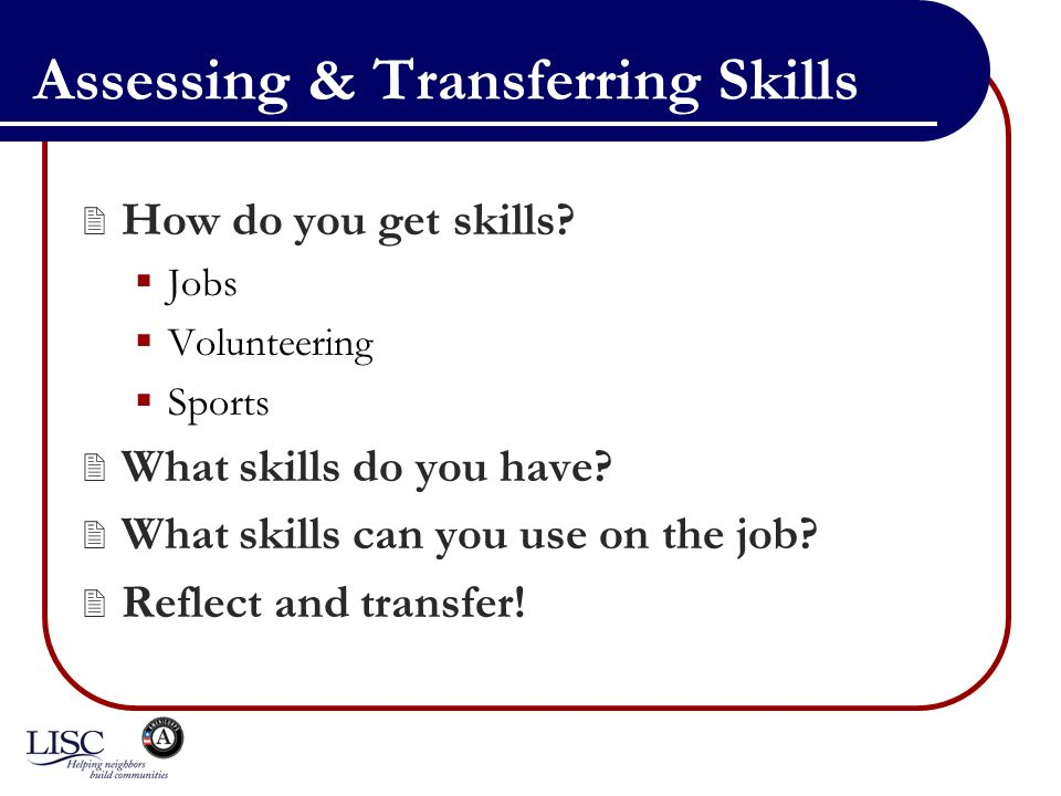 Assessing & Transferring Skills How do you get skills.