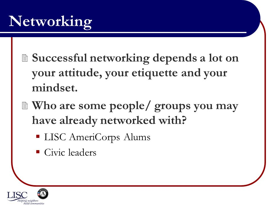 Networking Successful networking depends a lot on your attitude, your etiquette and your mindset.