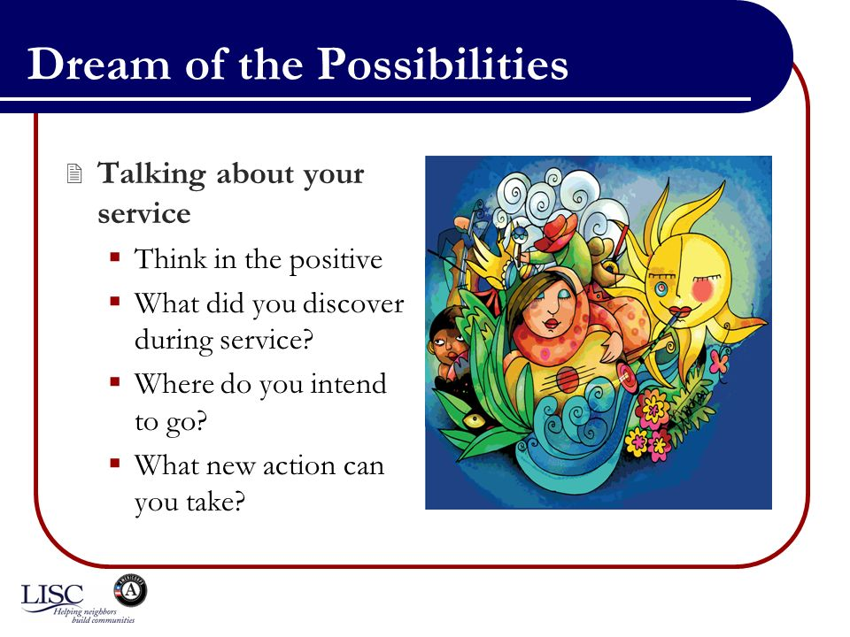 Dream of the Possibilities Talking about your service Think in the positive What did you discover during service.