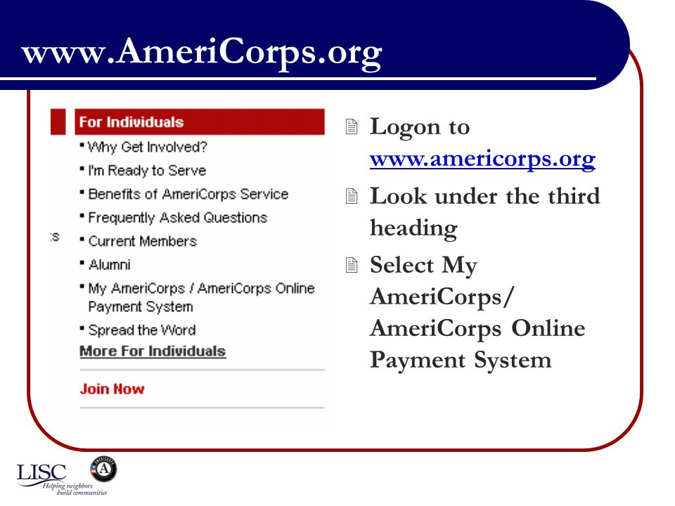 www.AmeriCorps.org Logon to www.americorps.org Look under the third heading Select My AmeriCorps/ AmeriCorps Online Payment System